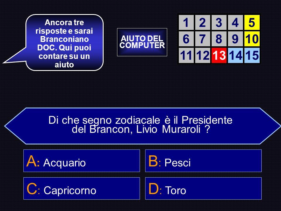 A: Acquario B: Pesci C: Capricorno D: Toro 1 2 3 4 5 6 7 8 9 10 11 12