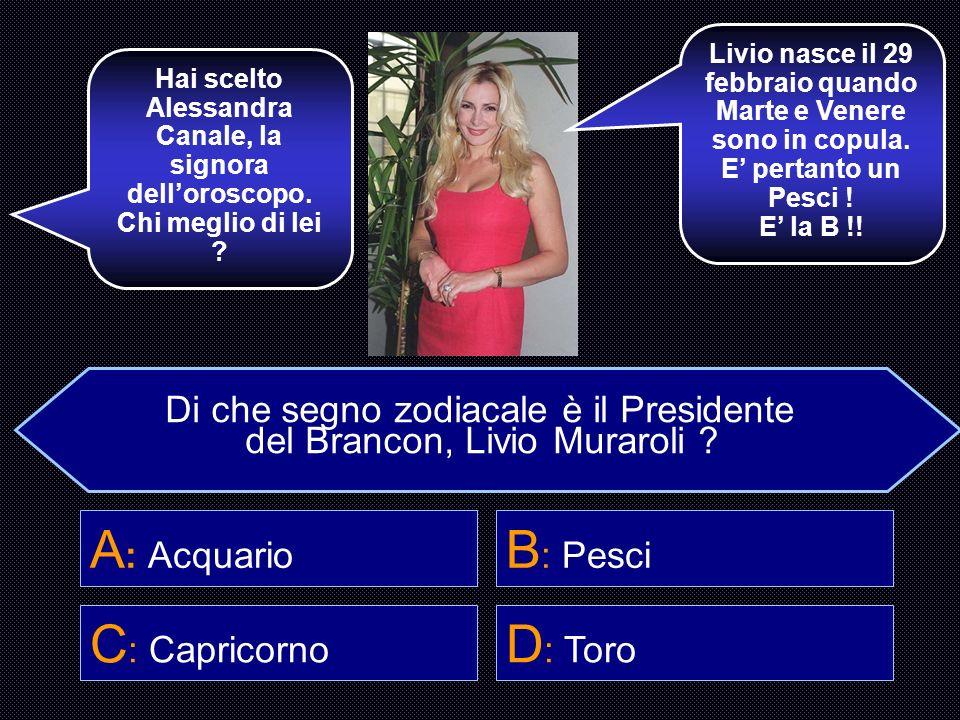 A: Acquario B: Pesci C: Capricorno D: Toro
