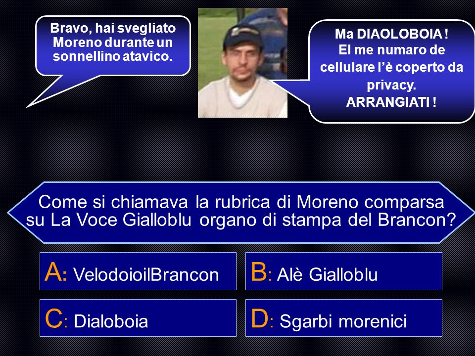 A: VelodoioilBrancon B: Alè Gialloblu C: Dialoboia D: Sgarbi morenici