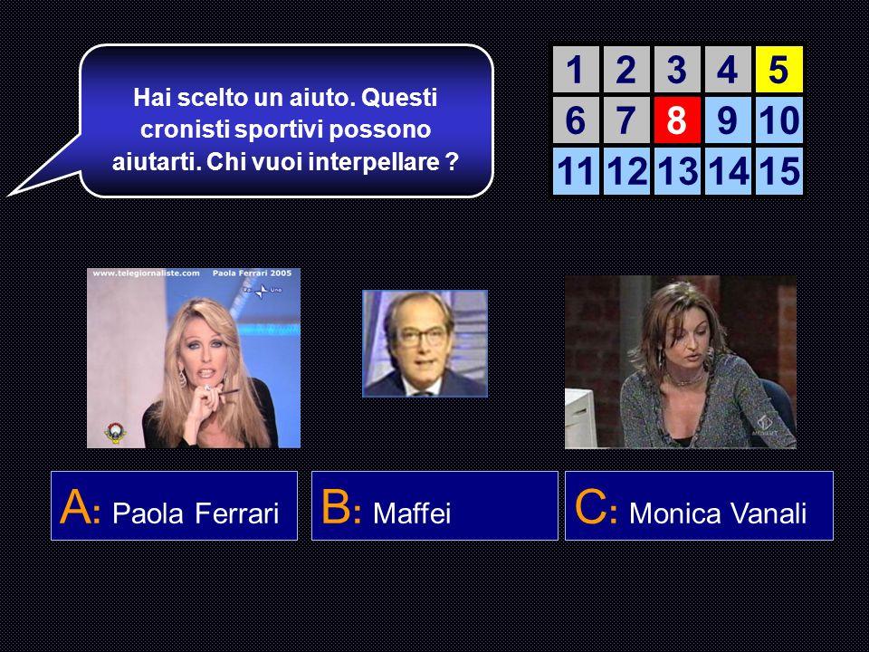 A: Paola Ferrari B: Maffei C: Monica Vanali 1 2 3 4 5 6 7 8 9 10 11 12