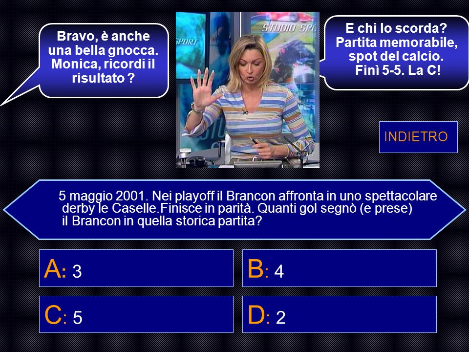 A: 3 B: 4 C: 5 D: 2 E chi lo scorda Bravo, è anche una bella gnocca.