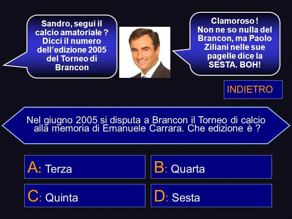 A: Terza B: Quarta C: Quinta D: Sesta INDIETRO