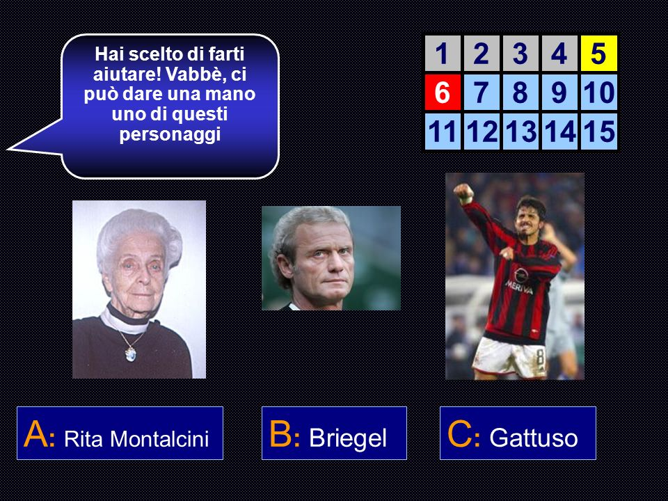 A: Rita Montalcini B: Briegel C: Gattuso 1 2 3 4 5 6 7 8 9 10 11 12 13