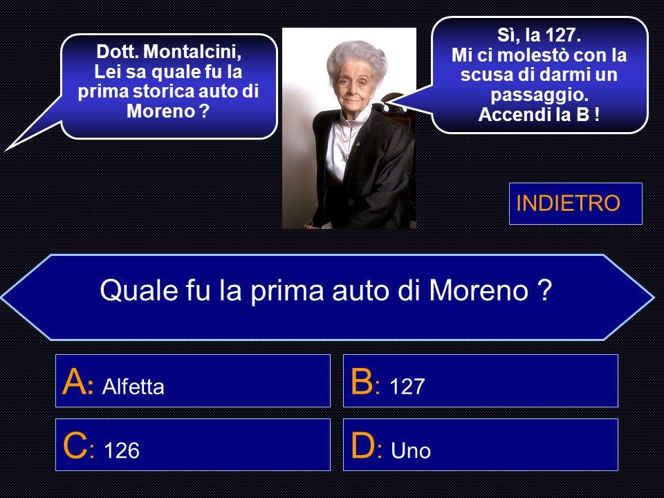 A: Alfetta B: 127 C: 126 D: Uno Quale fu la prima auto di Moreno