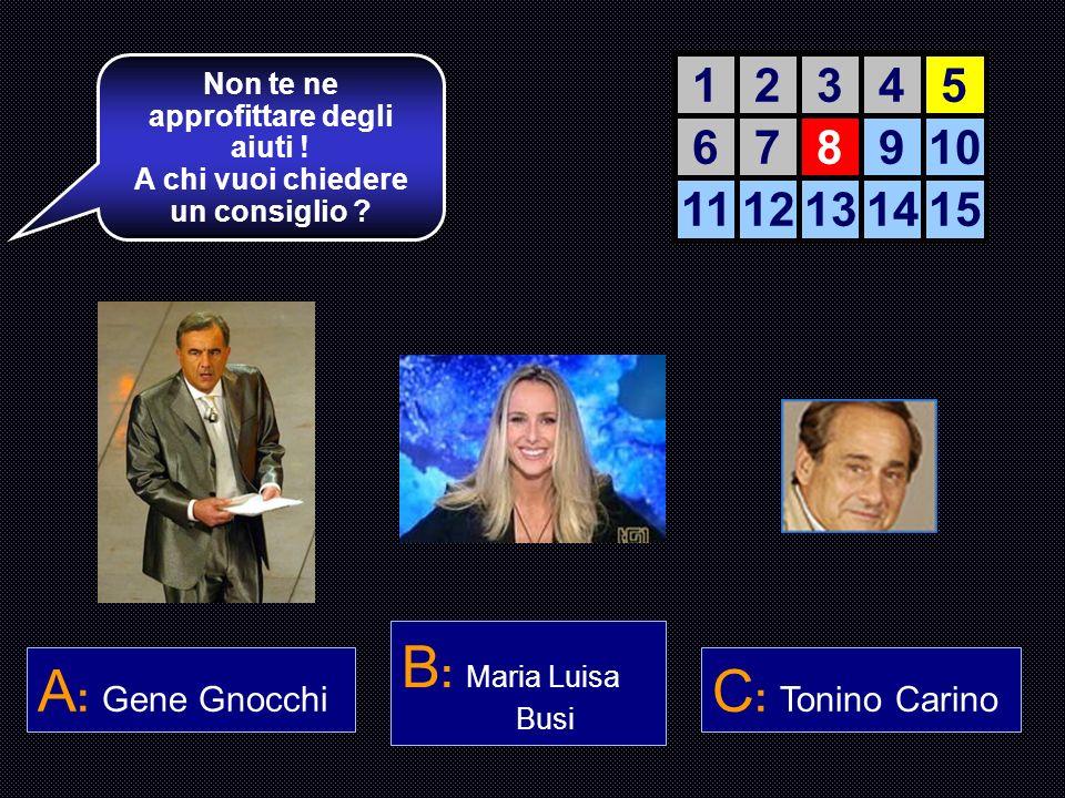 B: Maria Luisa A: Gene Gnocchi C: Tonino Carino 1 2 3 4 5 6 7 8 9 10