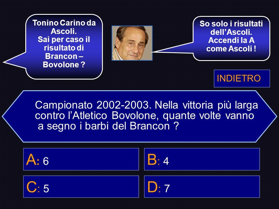 A: 6 B: 4 C: 5 D: 7 Campionato 2002-2003. Nella vittoria più larga