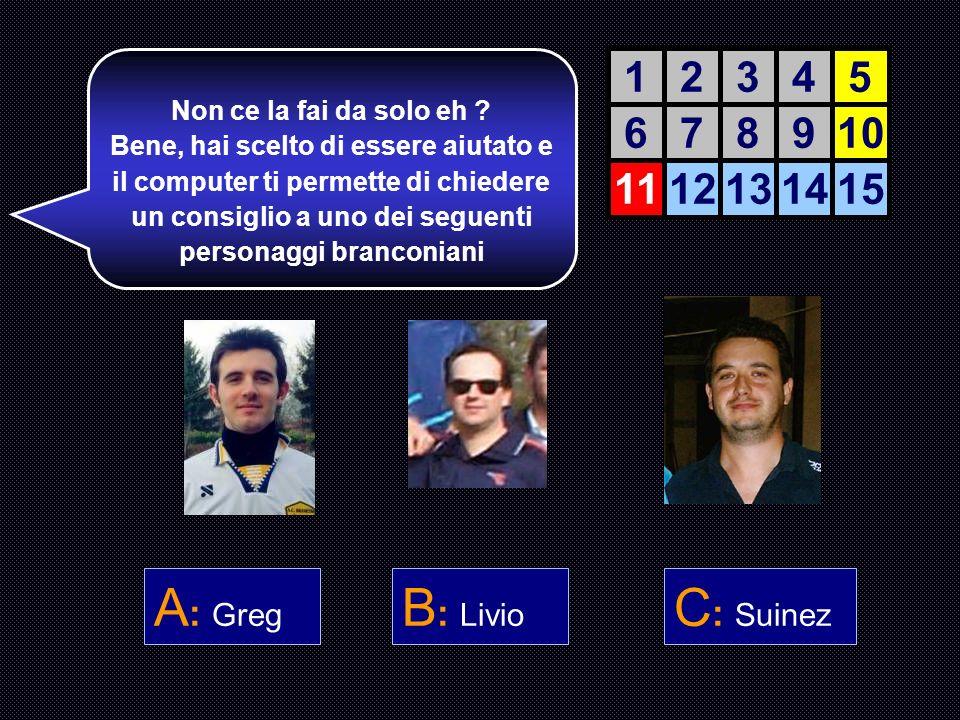 A: Greg B: Livio C: Suinez 1 2 3 4 5 6 7 8 9 10 11 12 13 14 15