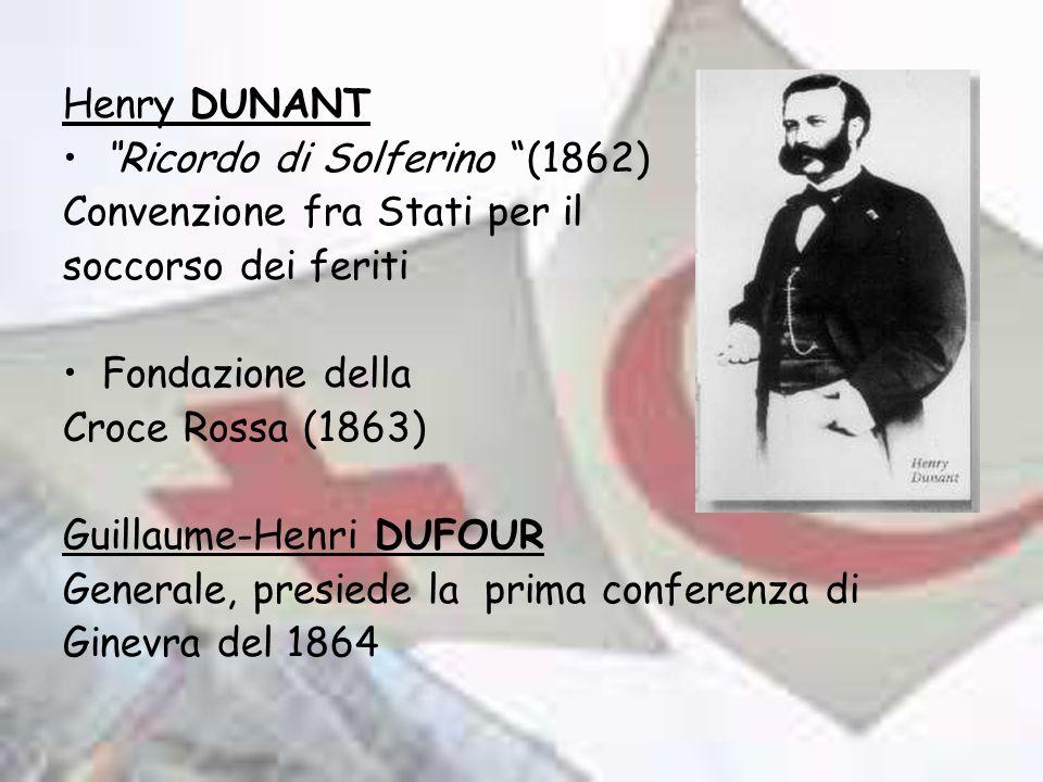 Henry DUNANT Ricordo di Solferino (1862) Convenzione fra Stati per il. soccorso dei feriti. Fondazione della.