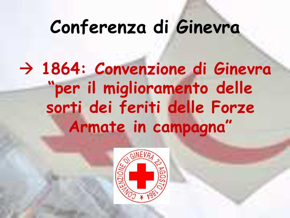 Conferenza di Ginevra  1864: Convenzione di Ginevra per il miglioramento delle sorti dei feriti delle Forze Armate in campagna