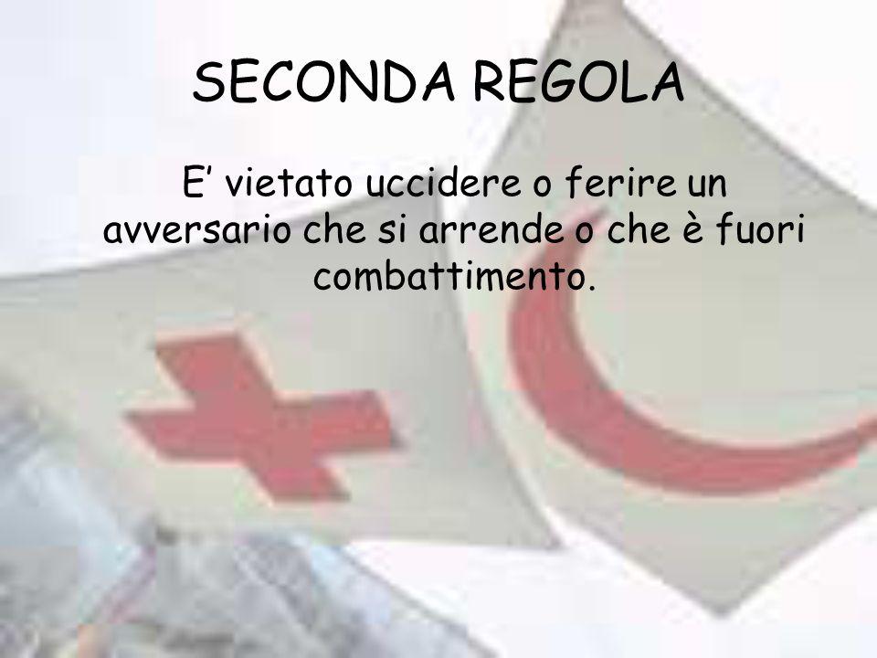 SECONDA REGOLA E' vietato uccidere o ferire un avversario che si arrende o che è fuori combattimento.