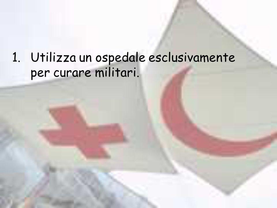 Utilizza un ospedale esclusivamente per curare militari.