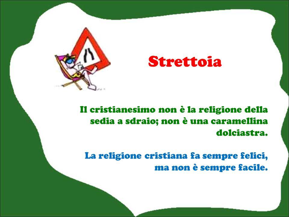 Strettoia Il cristianesimo non è la religione della sedia a sdraio; non è una caramellina dolciastra.