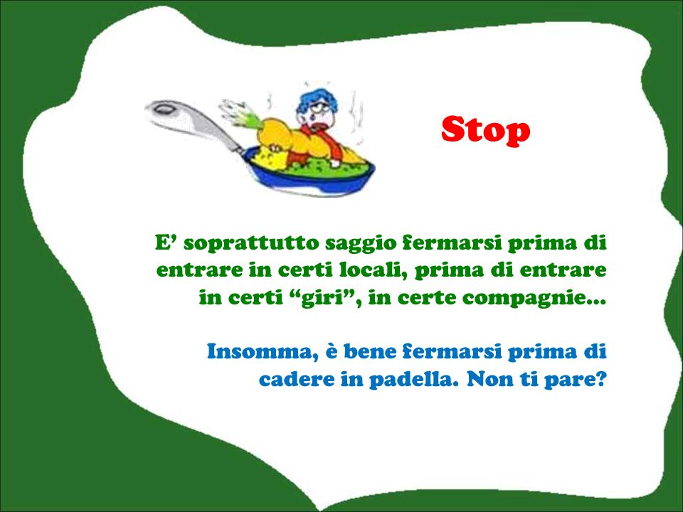 Stop E' soprattutto saggio fermarsi prima di entrare in certi locali, prima di entrare in certi giri , in certe compagnie…