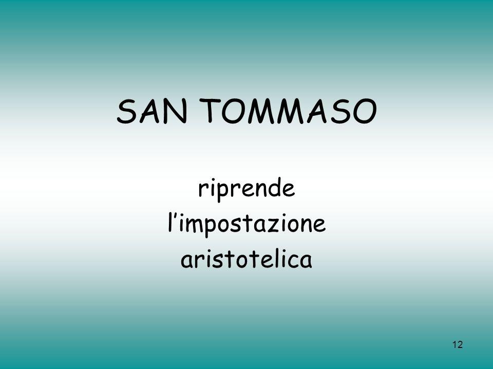 SAN TOMMASO riprende l'impostazione aristotelica