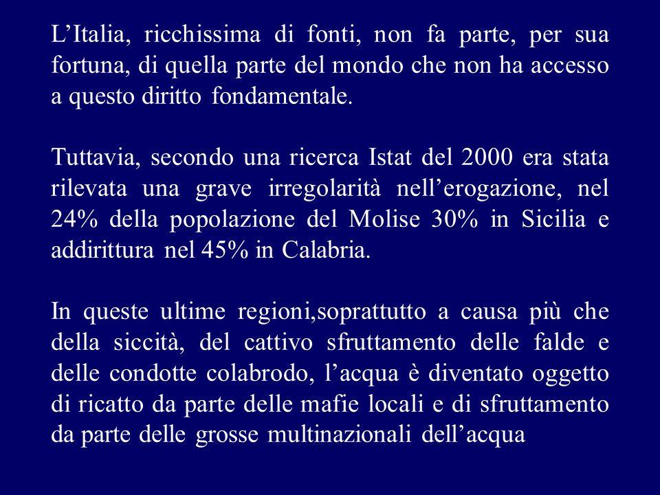 L'Italia, ricchissima di fonti, non fa parte, per sua fortuna, di quella parte del mondo che non ha accesso a questo diritto fondamentale.