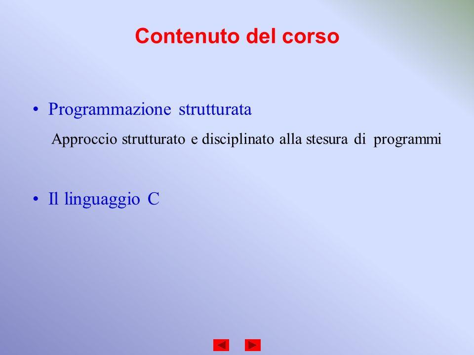 Contenuto del corso Programmazione strutturata Il linguaggio C