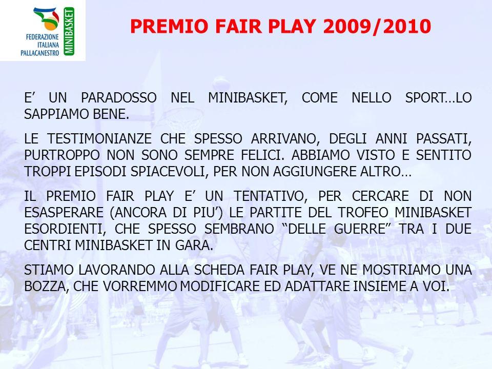 PREMIO FAIR PLAY 2009/2010 E' UN PARADOSSO NEL MINIBASKET, COME NELLO SPORT…LO SAPPIAMO BENE.