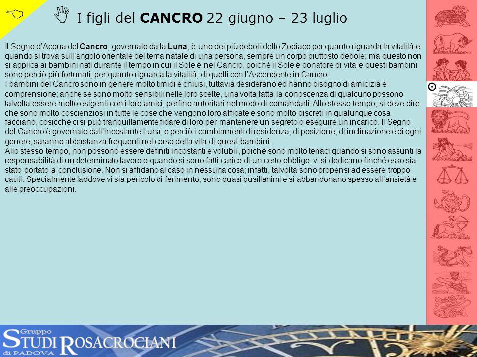S R   I figli del CANCRO 22 giugno – 23 luglio TUDI OSACROCIANI