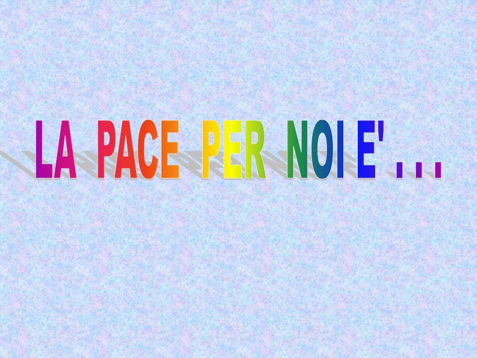 LA PACE PER NOI E . . .