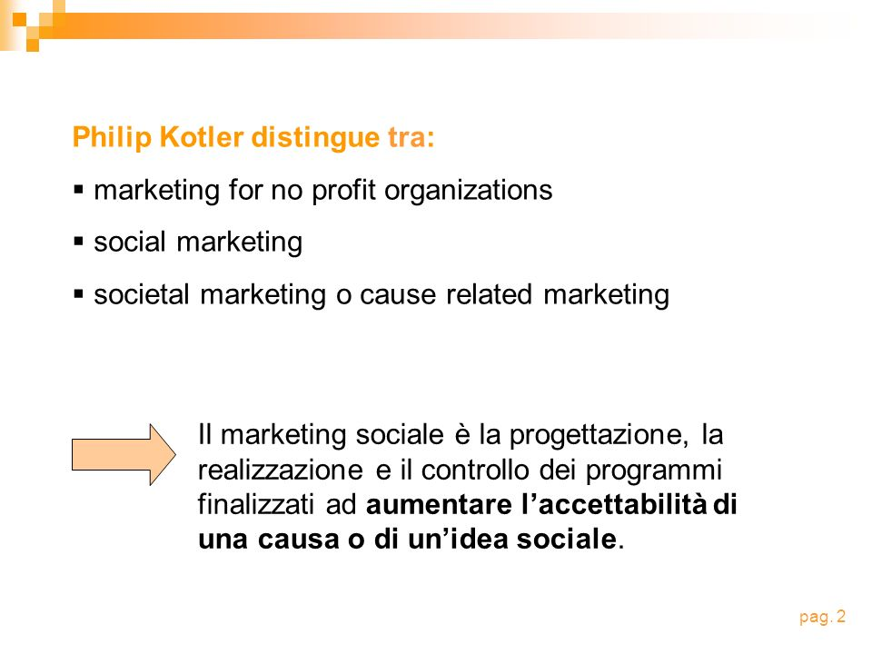 Philip Kotler distingue tra: marketing for no profit organizations