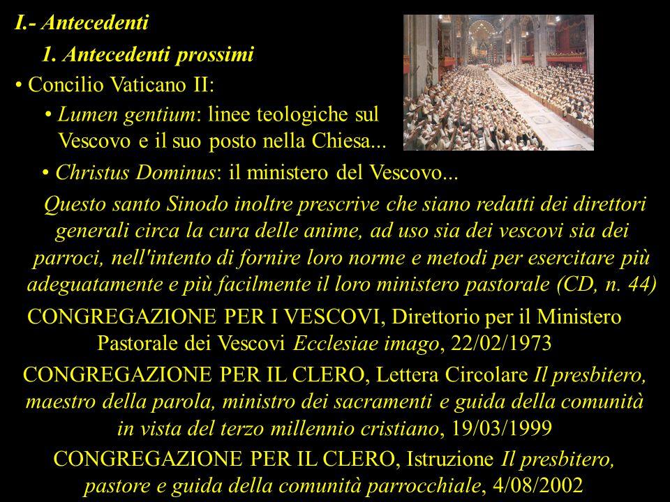 I.- Antecedenti 1. Antecedenti prossimi. Concilio Vaticano II: Lumen gentium: linee teologiche sul Vescovo e il suo posto nella Chiesa...
