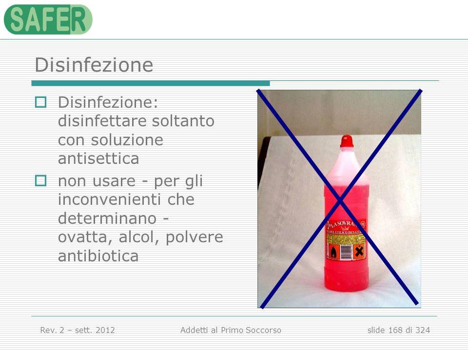 Disinfezione Disinfezione: disinfettare soltanto con soluzione antisettica.