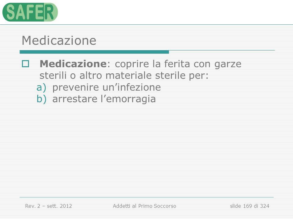 Medicazione Medicazione: coprire la ferita con garze sterili o altro materiale sterile per: prevenire un'infezione.