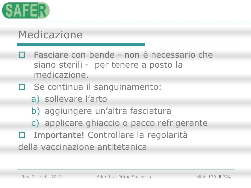 Medicazione Fasciare con bende - non è necessario che siano sterili - per tenere a posto la medicazione.