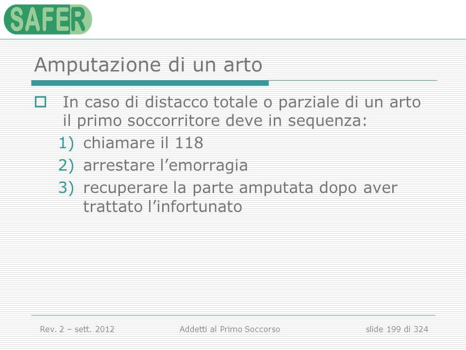 Amputazione di un arto In caso di distacco totale o parziale di un arto il primo soccorritore deve in sequenza: