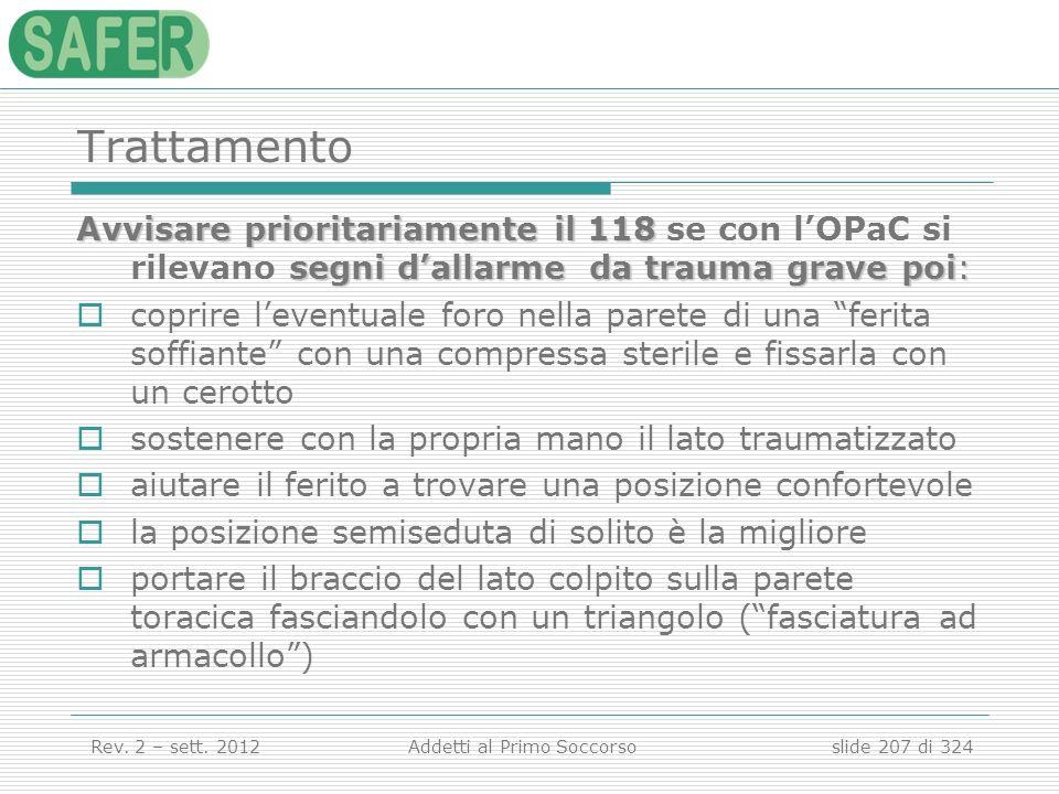Trattamento Avvisare prioritariamente il 118 se con l'OPaC si rilevano segni d'allarme da trauma grave poi: