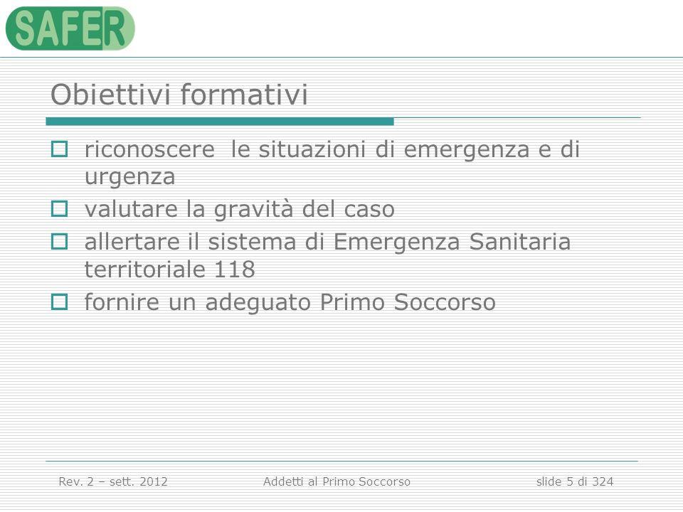 Obiettivi formativi riconoscere le situazioni di emergenza e di urgenza. valutare la gravità del caso.