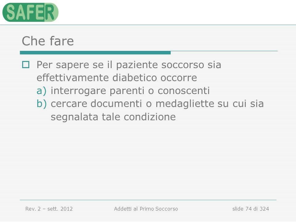 Che farePer sapere se il paziente soccorso sia effettivamente diabetico occorre. interrogare parenti o conoscenti.