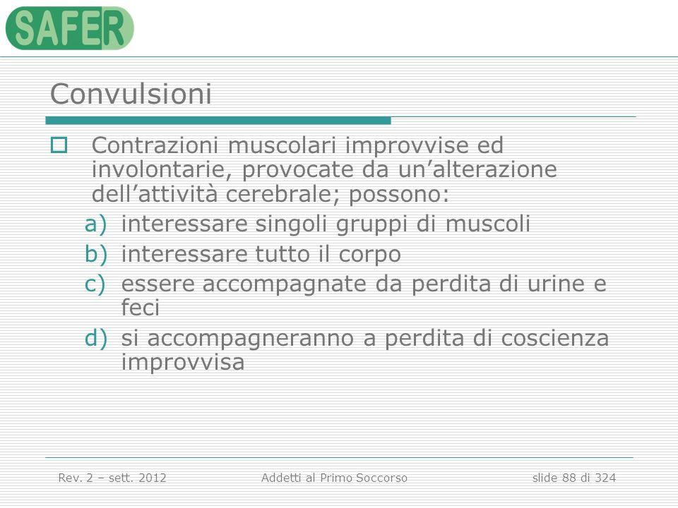 Convulsioni Contrazioni muscolari improvvise ed involontarie, provocate da un'alterazione dell'attività cerebrale; possono: