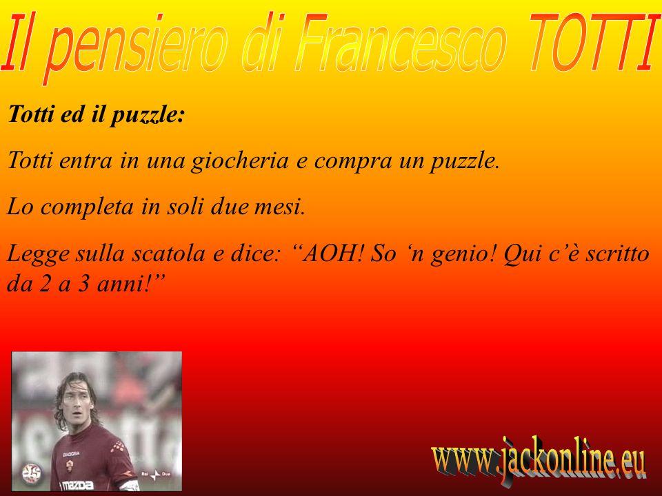 Totti ed il puzzle: Totti entra in una giocheria e compra un puzzle. Lo completa in soli due mesi.