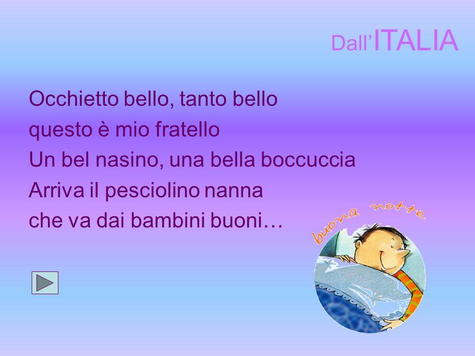 Dall'ITALIA Occhietto bello, tanto bello. questo è mio fratello. Un bel nasino, una bella boccuccia.
