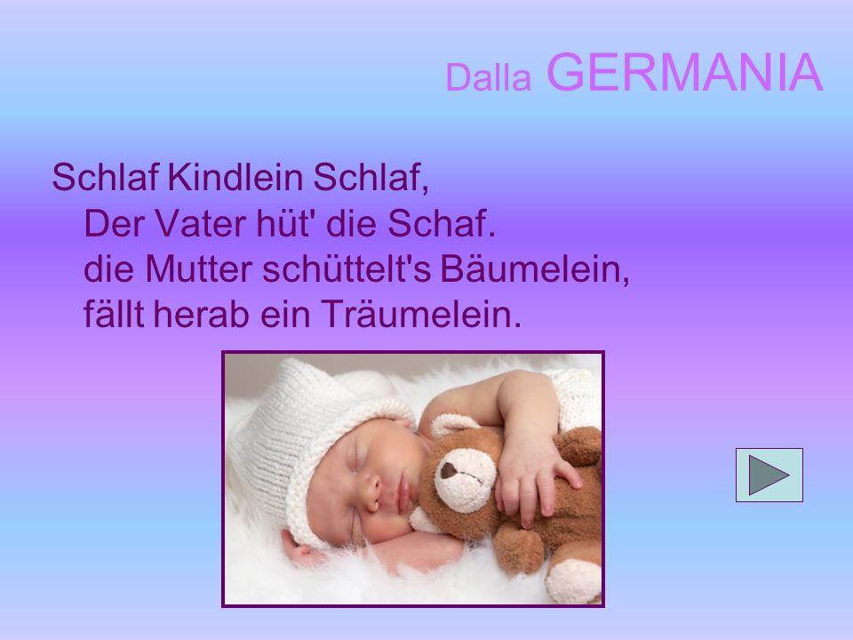 Dalla GERMANIA Schlaf Kindlein Schlaf, Der Vater hüt die Schaf.