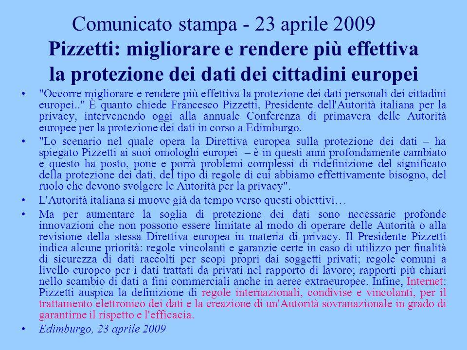 Comunicato stampa - 23 aprile 2009 Pizzetti: migliorare e rendere più effettiva la protezione dei dati dei cittadini europei