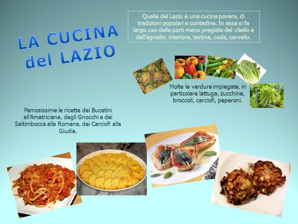 Quella del Lazio è una cucina povera, di tradizioni popolari e contadine. In essa si fa largo uso delle parti meno pregiate del vitello e dell'agnello: interiora, testina, coda, cervello.