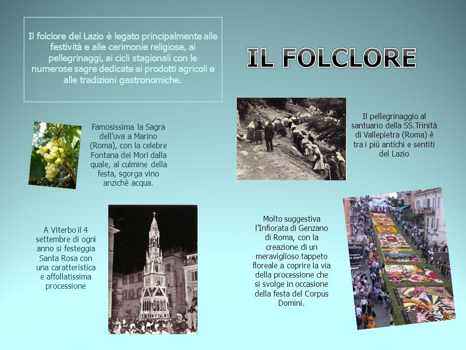 Il folclore del Lazio è legato principalmente alle festività e alle cerimonie religiose, ai pellegrinaggi, ai cicli stagionali con le numerose sagre dedicate ai prodotti agricoli e alle tradizioni gastronomiche.