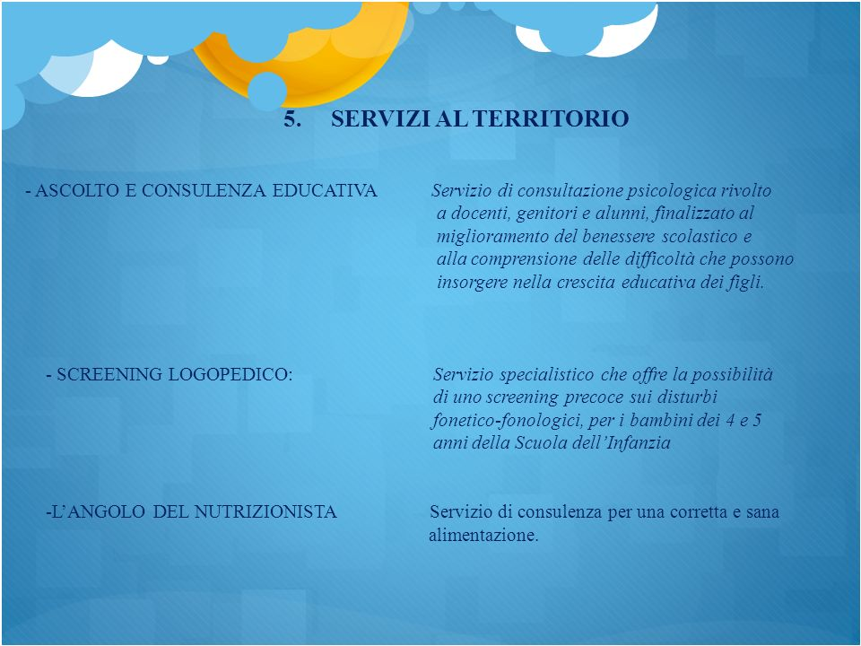 5. SERVIZI AL TERRITORIO ASCOLTO E CONSULENZA EDUCATIVA Servizio di consultazione psicologica rivolto.