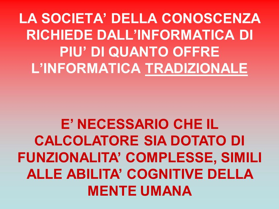 LA SOCIETA' DELLA CONOSCENZA RICHIEDE DALL'INFORMATICA DI PIU' DI QUANTO OFFRE L'INFORMATICA TRADIZIONALE