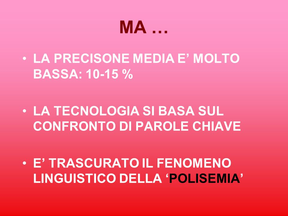 MA … LA PRECISONE MEDIA E' MOLTO BASSA: 10-15 %