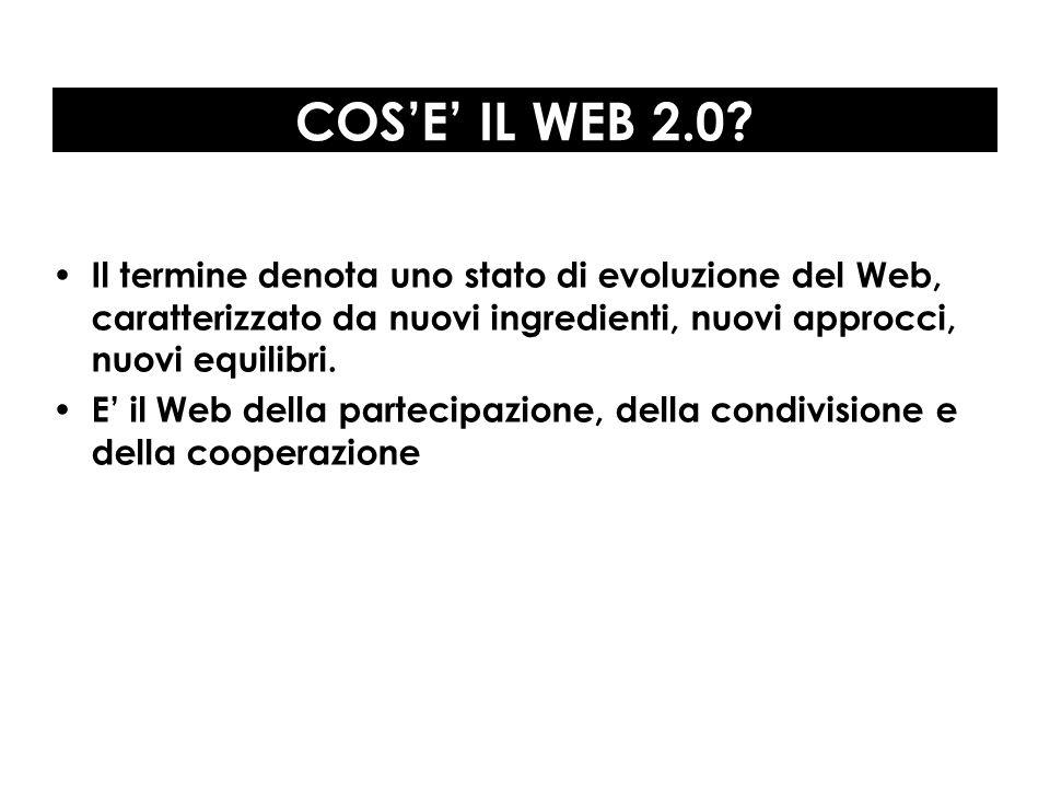 COS'E' IL WEB 2.0 Il termine denota uno stato di evoluzione del Web, caratterizzato da nuovi ingredienti, nuovi approcci, nuovi equilibri.