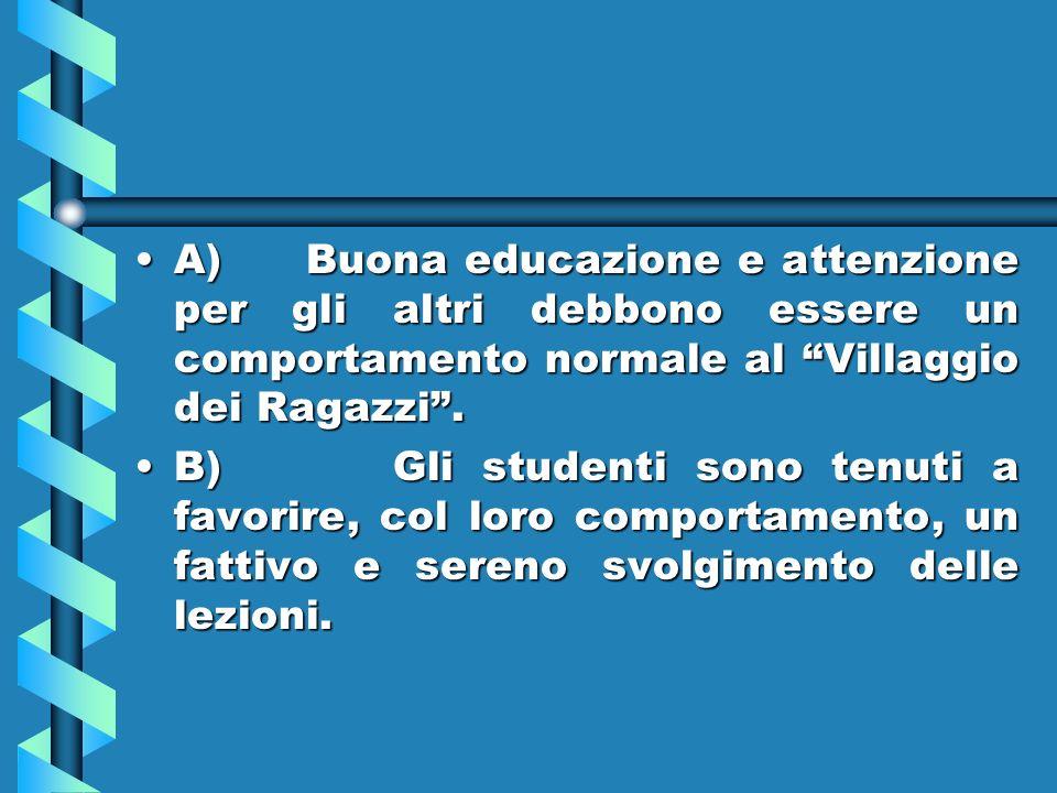 A) Buona educazione e attenzione per gli altri debbono essere un comportamento normale al Villaggio dei Ragazzi .