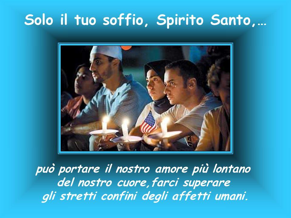 Solo il tuo soffio, Spirito Santo,…