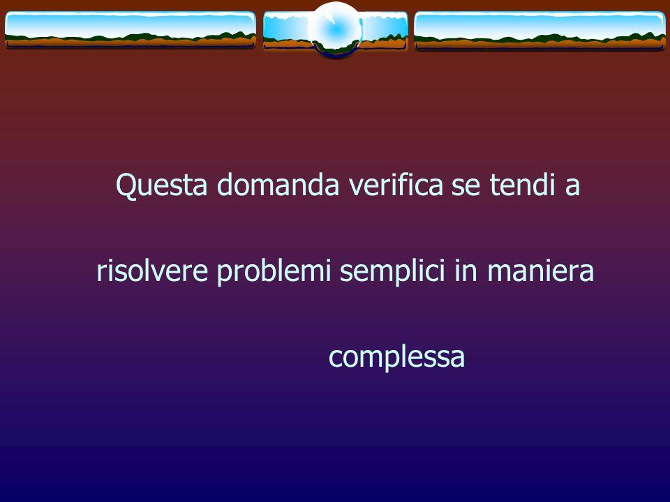 risolvere problemi semplici in maniera complessa
