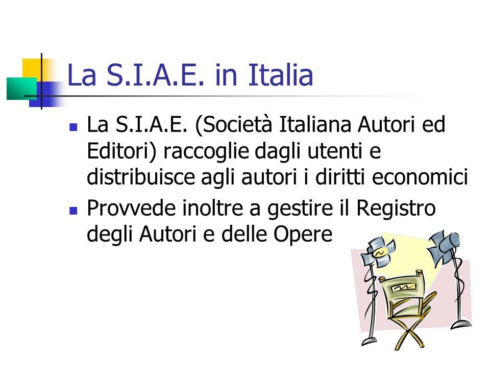 La S.I.A.E. in Italia La S.I.A.E. (Società Italiana Autori ed Editori) raccoglie dagli utenti e distribuisce agli autori i diritti economici.