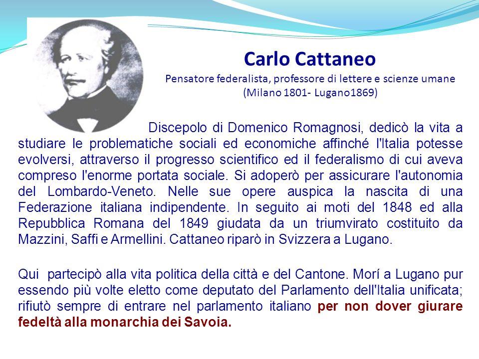 Carlo Cattaneo Pensatore federalista, professore di lettere e scienze umane (Milano 1801- Lugano1869)