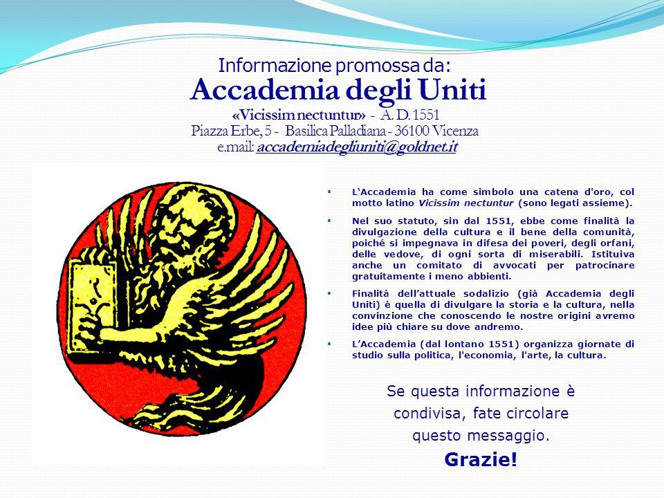 Informazione promossa da: Accademia degli Uniti «Vicissim nectuntur» - A. D. 1551 Piazza Erbe, 5 - Basilica Palladiana - 36100 Vicenza e.mail: accademiadegliuniti@goldnet.it