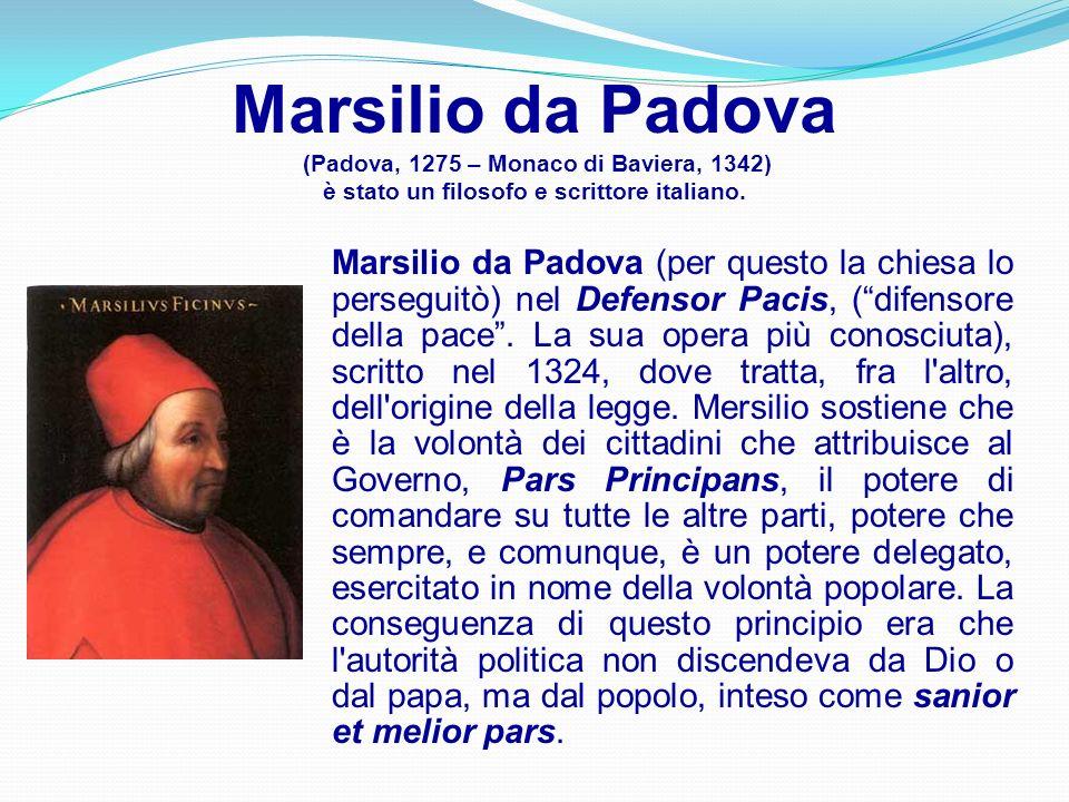 Marsilio da Padova (Padova, 1275 – Monaco di Baviera, 1342) è stato un filosofo e scrittore italiano.